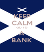 KEEP CALM GO TO A BANK - Personalised Poster A4 size