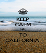 KEEP CALM GO TO CALIFORNIA  - Personalised Poster A4 size