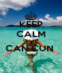 KEEP CALM GO TO CAN CUN   - Personalised Poster A4 size