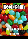Keep Calm Go To Candy Paradise - Personalised Poster A4 size