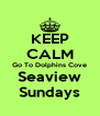 KEEP CALM Go To Dolphins Cove Seaview Sundays - Personalised Poster A4 size