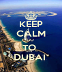 KEEP CALM GO  TO  DUBAI  - Personalised Poster A4 size