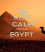 KEEP CALM GO TO  EGYPT   - Personalised Poster A4 size