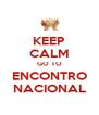 KEEP CALM GO TO ENCONTRO NACIONAL - Personalised Poster A4 size