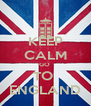 KEEP CALM GO  TO  ENGLAND - Personalised Poster A4 size