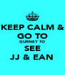 KEEP CALM & GO TO GURNEY TO SEE JJ & EAN - Personalised Poster A4 size