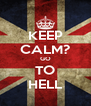 KEEP CALM? GO TO HELL - Personalised Poster A4 size
