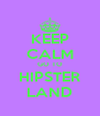 KEEP CALM GO TO HIPSTER LAND - Personalised Poster A4 size