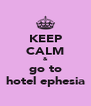 KEEP CALM & go to hotel ephesia - Personalised Poster A4 size