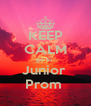 KEEP CALM go to  Junior  Prom  - Personalised Poster A4 size