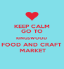 KEEP CALM GO TO KINGSWOOD FOOD AND CRAFT  MARKET - Personalised Poster A4 size