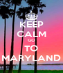 KEEP CALM GO TO MARYLAND - Personalised Poster A4 size