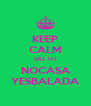 KEEP CALM GO TO NOCASA YESBALADA - Personalised Poster A4 size