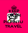 KEEP CALM  GO TO  PILPINTU  TRAVEL  - Personalised Poster A4 size