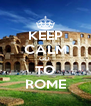 KEEP CALM GO  TO ROME - Personalised Poster A4 size