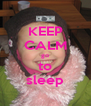KEEP CALM go to sleep - Personalised Poster A4 size