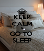 KEEP CALM & GO TO  SLEEP - Personalised Poster A4 size