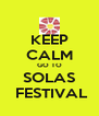 KEEP CALM GO TO SOLAS  FESTIVAL - Personalised Poster A4 size
