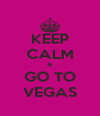 KEEP CALM & GO TO VEGAS - Personalised Poster A4 size