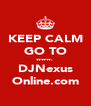KEEP CALM GO TO www. DJNexus Online.com - Personalised Poster A4 size