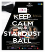 KEEP CALM &GO2 STARDUST BALL - Personalised Poster A4 size
