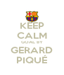 KEEP CALM GOAL BY GERARD PIQUÉ - Personalised Poster A4 size