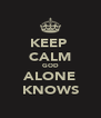 KEEP  CALM GOD ALONE KNOWS - Personalised Poster A4 size