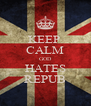 KEEP  CALM GOD HATES REPUB - Personalised Poster A4 size