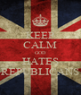 KEEP CALM GOD HATES REPUBLICANS - Personalised Poster A4 size
