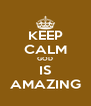 KEEP CALM GOD IS AMAZING - Personalised Poster A4 size