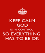 KEEP CALM GOD IS IN CONTROL  SO EVERYTHING  HAS TO BE OK - Personalised Poster A4 size