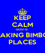 KEEP CALM GOD IS  TAKING BIMBO PLACES - Personalised Poster A4 size