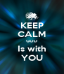 KEEP CALM GOD Is with YOU - Personalised Poster A4 size