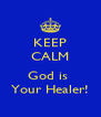 KEEP CALM  God is  Your Healer! - Personalised Poster A4 size
