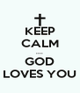 KEEP CALM .... GOD LOVES YOU - Personalised Poster A4 size