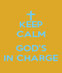 KEEP CALM  GOD'S IN CHARGE - Personalised Poster A4 size