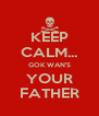 KEEP CALM... GOK WAN'S YOUR FATHER - Personalised Poster A4 size