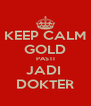 KEEP CALM GOLD PASTI JADI  DOKTER - Personalised Poster A4 size