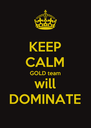 KEEP CALM GOLD team will DOMINATE - Personalised Poster A4 size