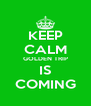 KEEP CALM GOLDEN TRIP IS COMING - Personalised Poster A4 size