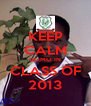 KEEP CALM GOMO IN CLASS OF 2013 - Personalised Poster A4 size