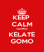 KEEP  CALM GOMO KELATE GOMO - Personalised Poster A4 size