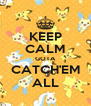 KEEP CALM GOTA CATCH'EM ALL - Personalised Poster A4 size