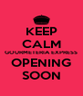 KEEP CALM GOURMETERIA EXPRESS OPENING SOON - Personalised Poster A4 size