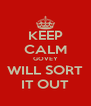 KEEP CALM GOVEY WILL SORT IT OUT - Personalised Poster A4 size