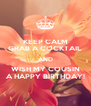 KEEP CALM GRAB A COCKTAIL AND WISH MY COUSIN A HAPPY BIRTHDAY! - Personalised Poster A4 size