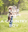 KEEP CALM & GRAB A COUNTRY BOY - Personalised Poster A4 size