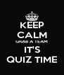 KEEP CALM GRAB A TEAM IT'S QUIZ TIME - Personalised Poster A4 size
