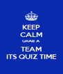 KEEP CALM GRAB A TEAM ITS QUIZ TIME - Personalised Poster A4 size