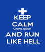KEEP CALM GRAB BEER AND RUN  LIKE HELL - Personalised Poster A4 size